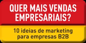 10 Ideias de Marketing para Empresas B2B que Querem Vender Mais e Melhor com Menos Esforço